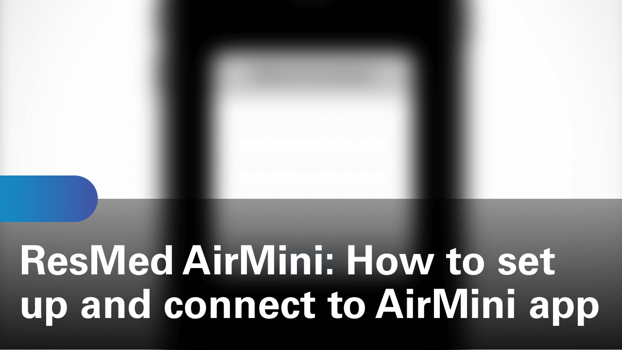 sleep-apnea-airmini-travel-cpap-how-to-set-up-and-connect-to-airmini-app