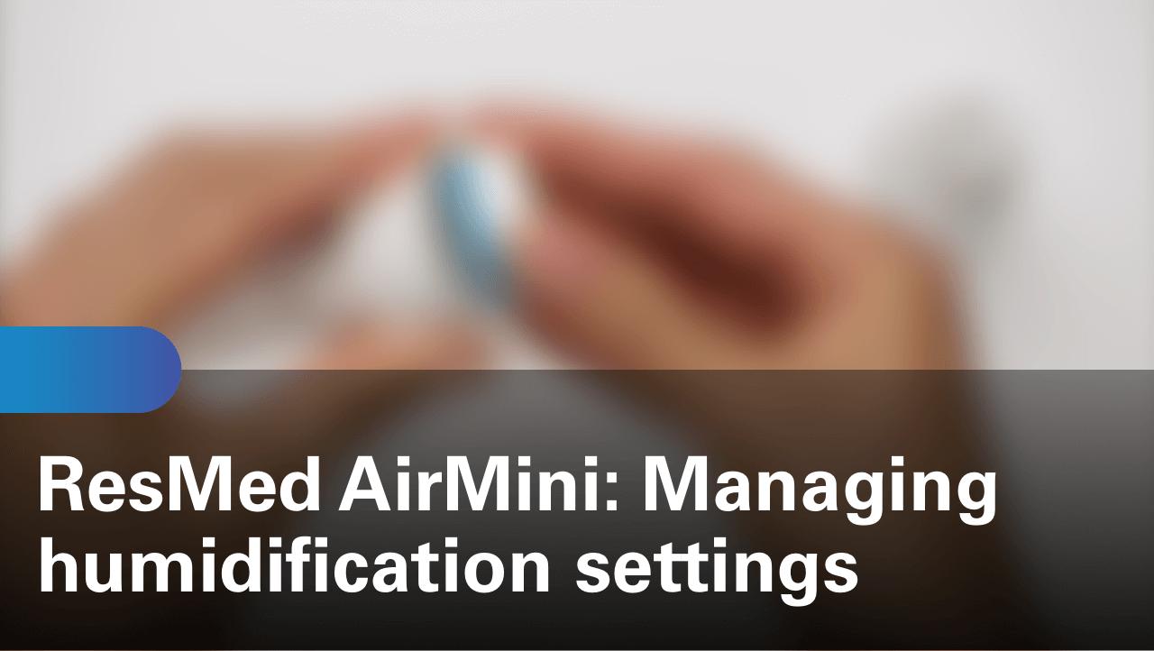 sleep-apnea-airmini-travel-cpap-managing-humidification-settings