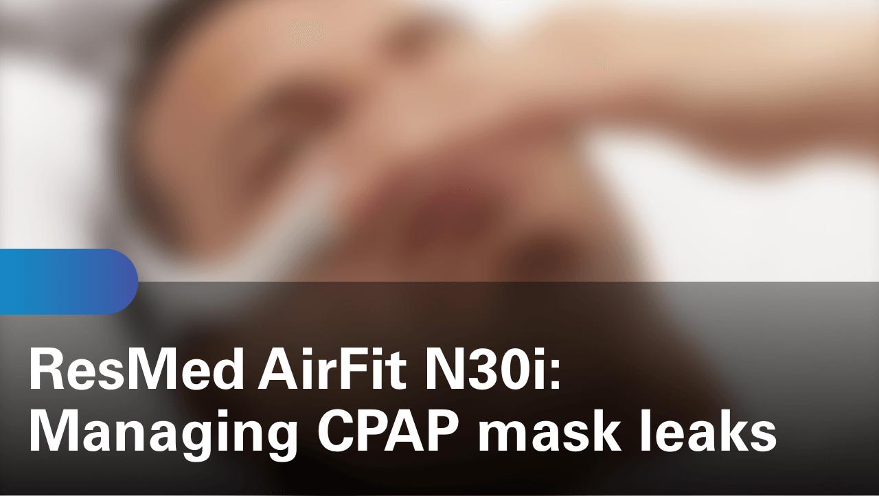 sleep-apnea-airfit-n30i-managing-cpap-mask-leaks
