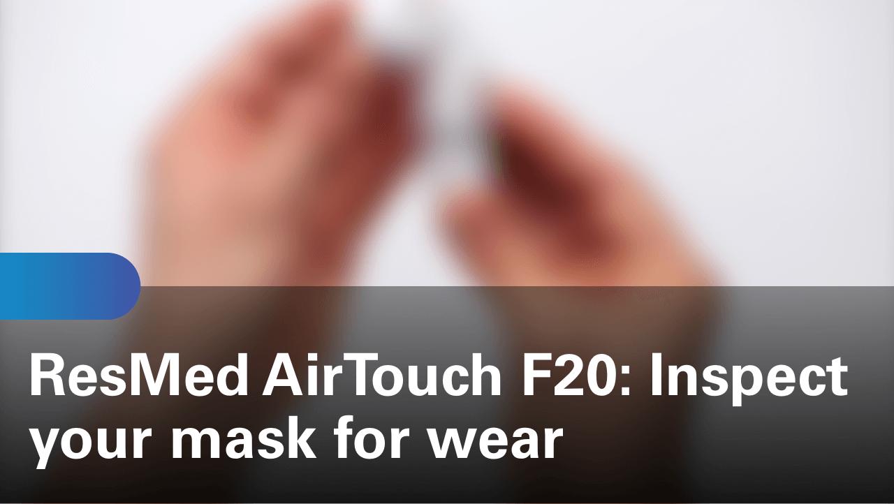 sleep-apnea-airtouch-f20-inspect-your-mask-for-wear